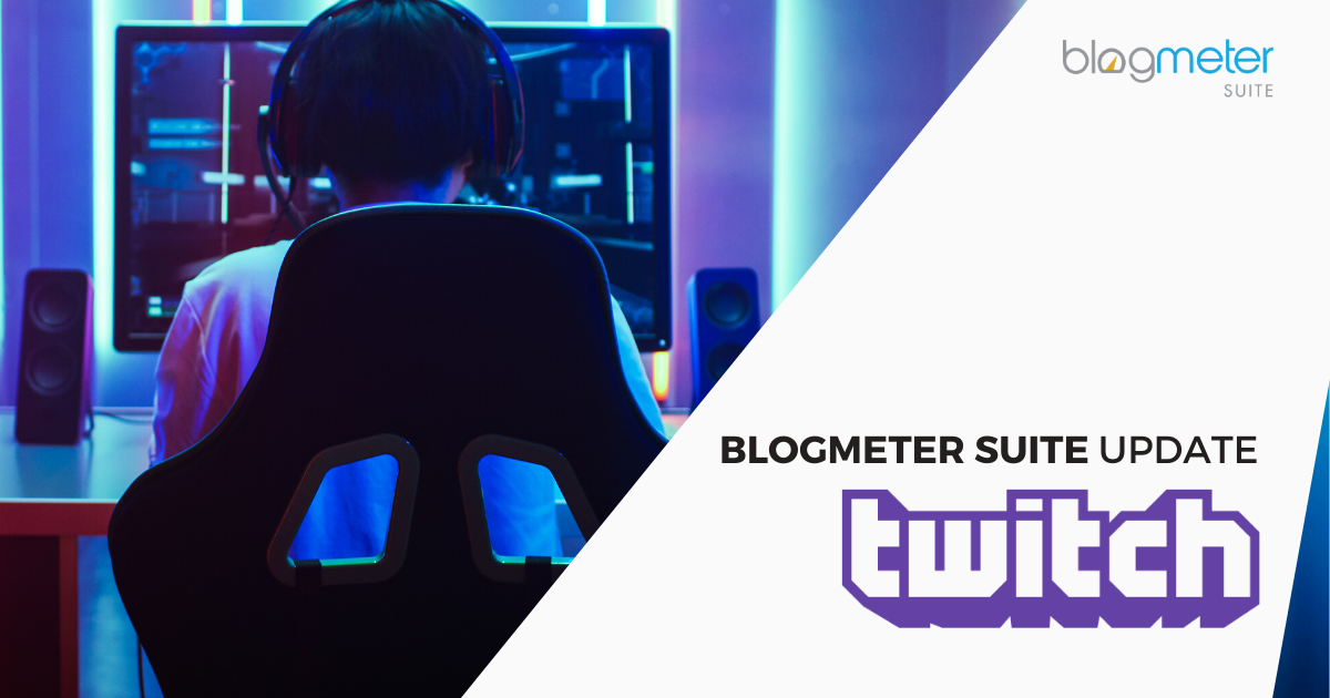 Twitch, la piattaforma di live streaming più in voga del momento, ora disponibile nella Blogmeter Suite